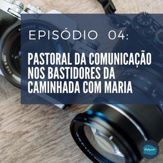 # EP04: Bastidores da Caminhada com Maria