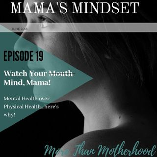 Episode 19, Watch Your Mind, Mama!