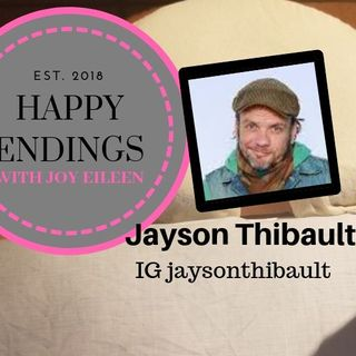 Happy Endings with Joy Eileen: Jayson Thibault