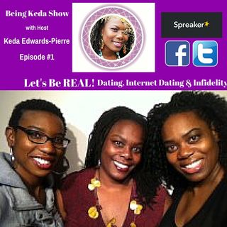 Being Keda Show - Episode #1 - Dating, Internet Dating, and Infidelity