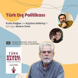 Türk Dış Politikası | Konuk: Baskın Oran | Türk Siyasal Hayatı #8