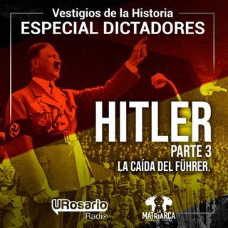 Historia de los dictadores: Hitler (parte 3): la caída del Führer