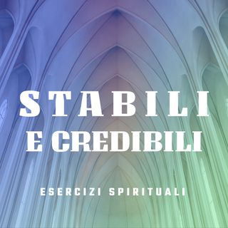 Don Luigi Maria Epicoco - Stabili e credibili - 4 Avere cura di ciò che c'è