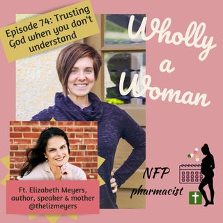 Episode 74: Trusting God when you don't understand - featuring Elizabeth Meyers, author, speaker, and mother of 8