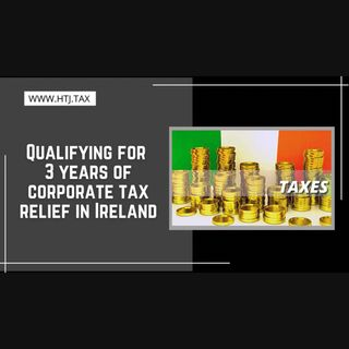 [ HTJ Podcast ] Qualifying for 3 years of corporate tax relief in Ireland