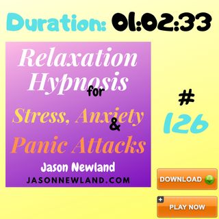 """#126 Relaxation Hypnosis for Stress, Anxiety & Panic Attacks - """"WE ARE BORN POSITIVE"""" (Jason Newland) (13th May 2020)"""