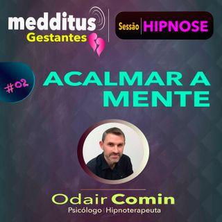 #02 Hipnose para Acalmar a Mente | Para Gestantes | Dr. Odair Comin