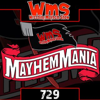 It Must Be Mayhem Mania!: Wrestling Mayhem Show 729