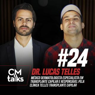 Dr. Lucas Telles - CMTalks #24