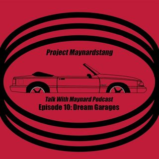 Talk With Maynard Podcast Episode 10 (Dream Garages)