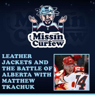 62. Leather Jackets and the Battle of Alberta with Matthew Tkachuk