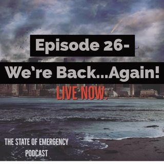 The State of Emergency- We're back...AGAIN!