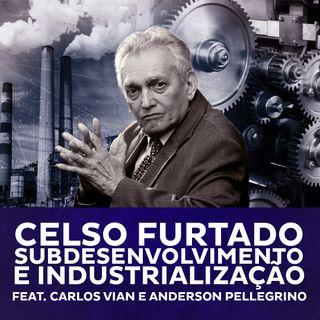Celso Furtado - Subdesenvolvimento e Industrialização feat. Carlos Vian e Anderson Pellegrino