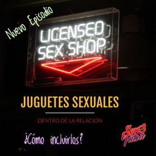 ¿Cómo incluir Juguetes Sexuales a la relación; Episodio #008