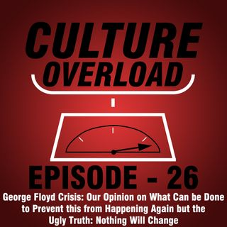 EP 26 - George Floyd Crisis: Our Opinion on What Can be Done to Prevent this from Happening Again but the Ugly Truth: Nothing Will Change