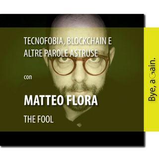20. Tecnofobia, Blockchain e altre parole astruse - Intervista a Matteo Flora