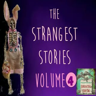 The Strangest Stories | Volume 4 | Podcast E133