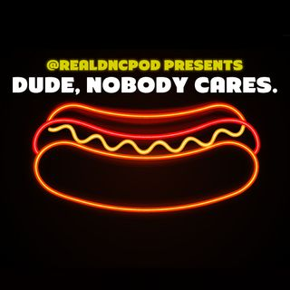 Dude, Nobody Cares.