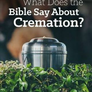 What Does The Bible Say About Cremation?