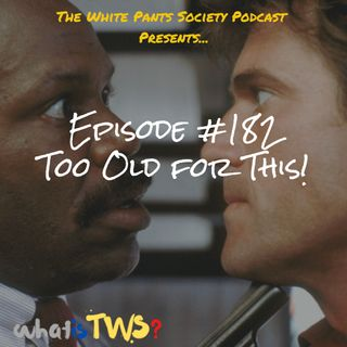 Episode 182 - Too Old For This!