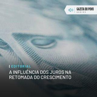 Editorial: A influência dos juros na retomada do crescimento