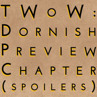 The Winds of Winter: Dornish Preview Chapter (mega-spoilers)