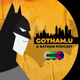 Gotham U: A Batman Podcast