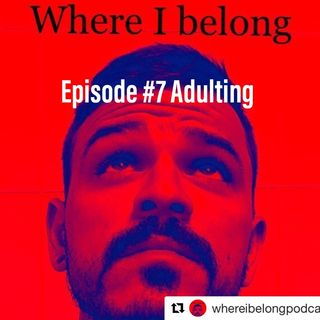 Episode #7 Adulting