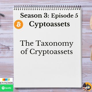 Cryptoassets: Season 3: Episode 5 - The Taxonomy of Cryptoassets