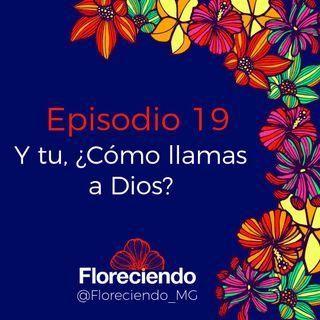 Episodio 19 - Y tu, ¿cómo llamas a Dios?