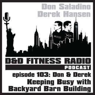 Episode 103 - Don & Derek:  Keeping Busy with Backyard Barn Building
