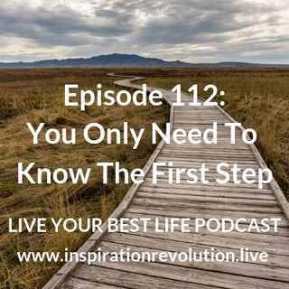 Ep 112 - You Only Need To Know The First Step