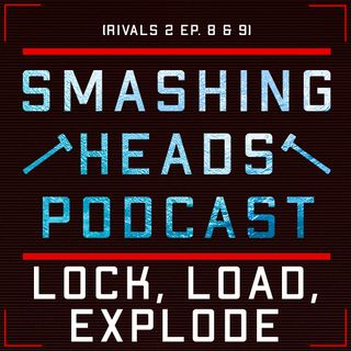 Lock, Load, Explode (Rivals 2 Ep. 8 & 9)