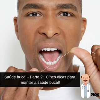 051 Saúde bucal - Parte 2: Cinco dicas para manter a saúde bucal!