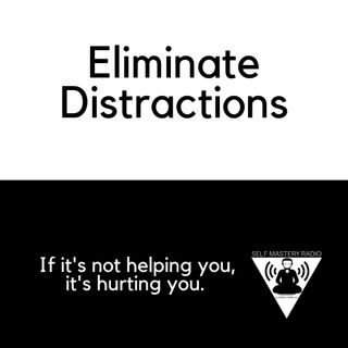Elimitate Distractions At All Cost