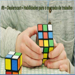 Dealerscast 009 - Habilidades para o mercado de trabalho.