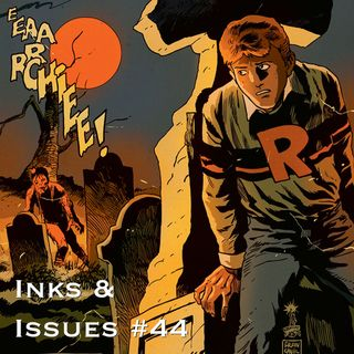 Inks & Issues #44 - Afterlife with Archie