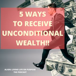 5 Ways to Receive Unconditional Wealth