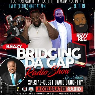 Bridging Da Gap Radio 9/10/19 *David Daughtry*