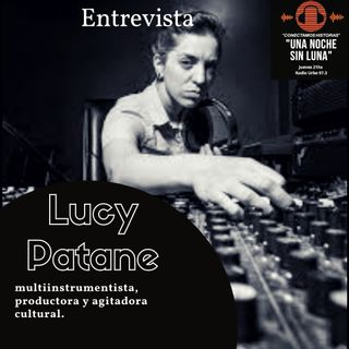 Entrevista LUCY PATANE Multiinstrumentista productora ; investiga el sonido, sugiere imágenes que a veces se desprenden de los materiales