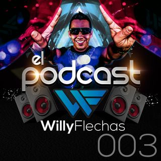 El Podcast del Dj Willy Flechas 003