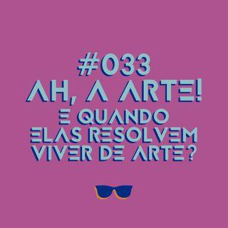 #033 - Arte: e quando mulheres decidem empreender e viver dela?