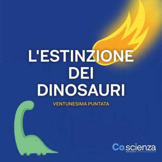 L'estinzione dei Dinosauri (Ventunesima Puntata)