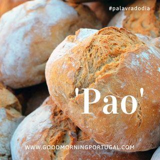 Good Morning Portugal! Palavra do Dia: 'Pao'