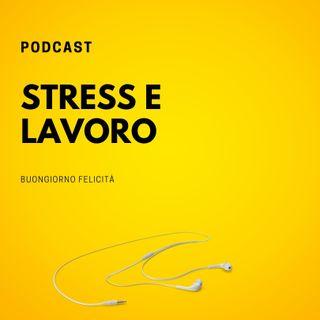 #608 - Stress e lavoro | Buongiorno Felicità