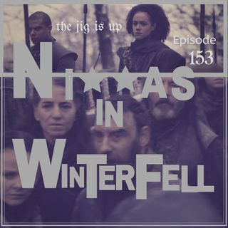 Episode 153: Ni**as In Winterfell
