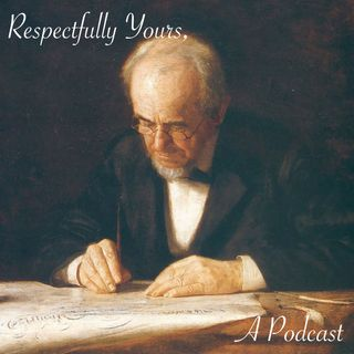 Respectfully Yours, A Podcast