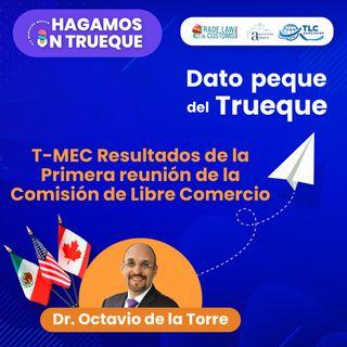 E16 Dato Peque del Trueque: T-MEC Resultados de la 1ra reunión Comisión de Libre Comercio.