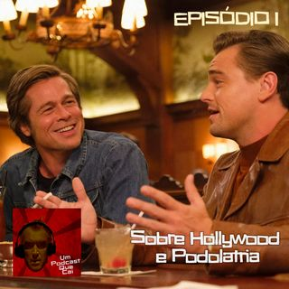 Episódio 01: Sobre Hollywood e Podolatria