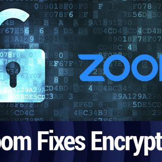 Zoom Fixes End-to-End Encryption | TWiT Bits